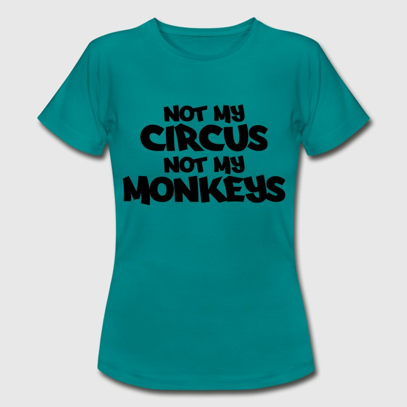 Not my circus, not my monkeys! - Women's T-Shirt