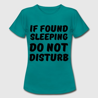 If found sleeping, do not disturb - T-shirt dam