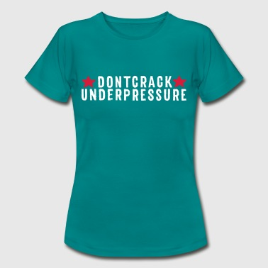 Don't Crack Under Pressure - Frauen T-Shirt