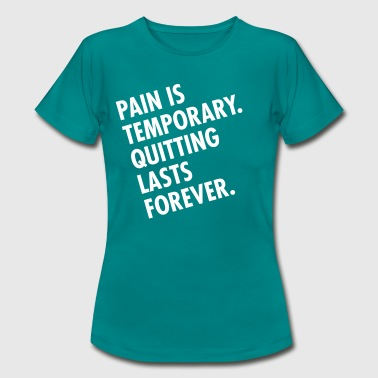 Pain Is Temporary - Quitting Lasts Forever. - T-shirt dam