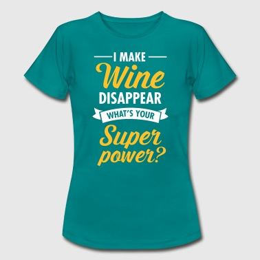 I Make WIne Disappear... - Vrouwen T-shirt