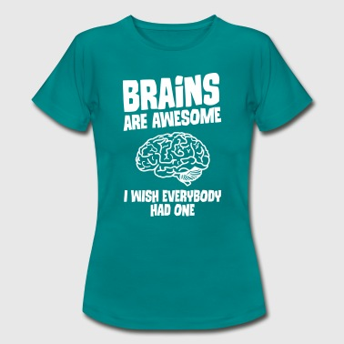 Brains Are Awesome - I Wish Everybody Had One - Women's T-Shirt