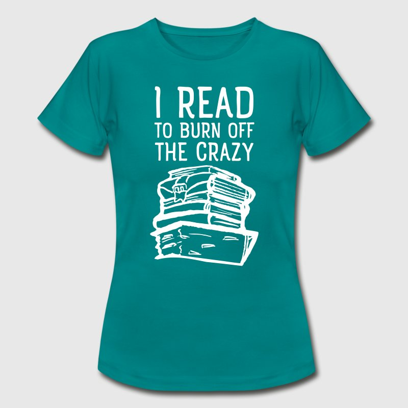 I Read To Burn Off The Crazy - Women's T-Shirt