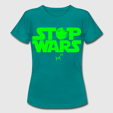 Stop Wars Star Quote - Women's T-Shirt