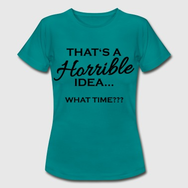 That's a horrible idea - T-shirt Femme