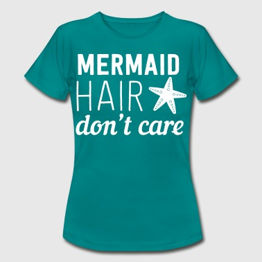 Mermaid hair don't care - Women's T-Shirt