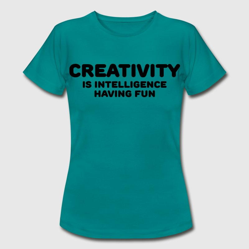 Creativity is intelligence having fun - Women's T-Shirt