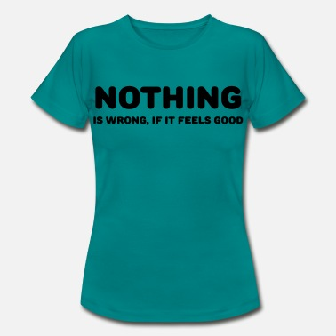 Never Regret Nothing is wrong, if it feels good - Camiseta mujer