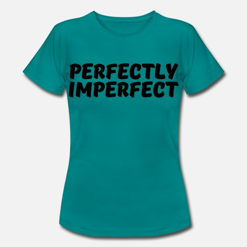 Perfectly Imperfect Camiseta Mujer Perfectly Spreadshirt Imperfect HaqdHr