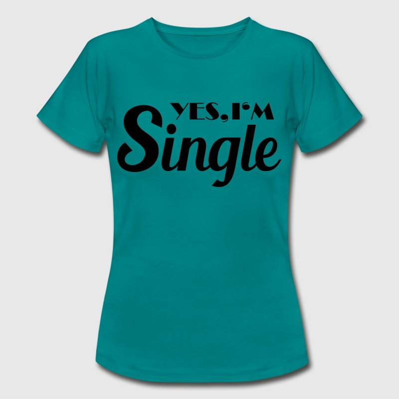 Yes, I'm single - Vrouwen T-shirt
