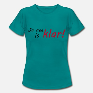 Klar Ja nee is klar - Frauen T-Shirt