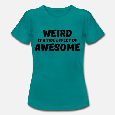 Side-effect Weird is a side effect of awesome - Women's T-Shirt