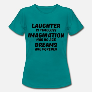 Laughter Laughter is timeless - Women's T-Shirt