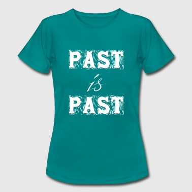 Paste Past is Past - Frauen T-Shirt