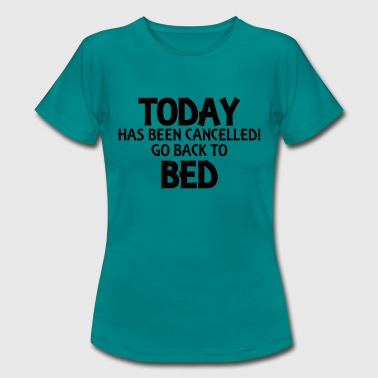 Today has been cancelled... - Women's T-Shirt