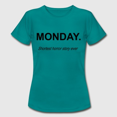 Fuck Monday MONDAY - shortest horror story ever - Frauen T-Shirt