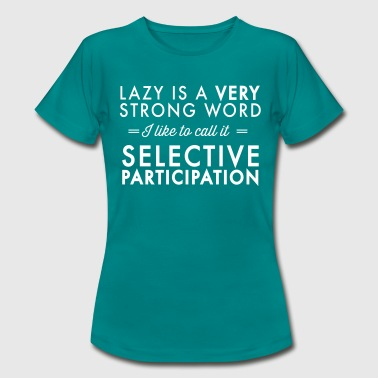 Procrastination Lazy is a very strong word Selective Participation - Women's T-Shirt