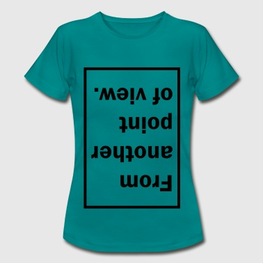FROM ANOTHER POINT OF VIEW - Frauen T-Shirt