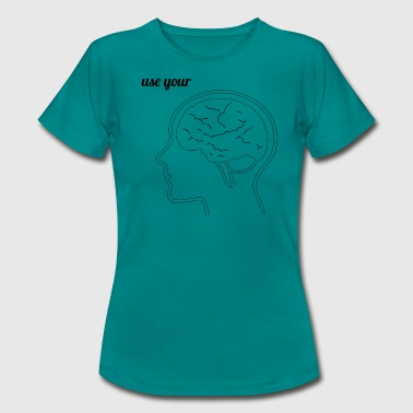 Use Your Brain use your brain - Frauen T-Shirt