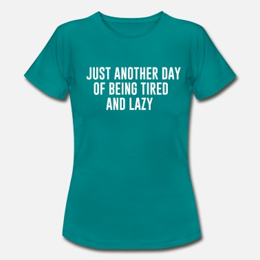 Tumblr Quote Just another day of being tired and Lazy - Camiseta mujer