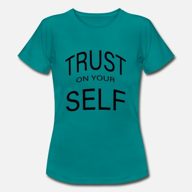 Self Expression trust on your self - T-shirt Femme