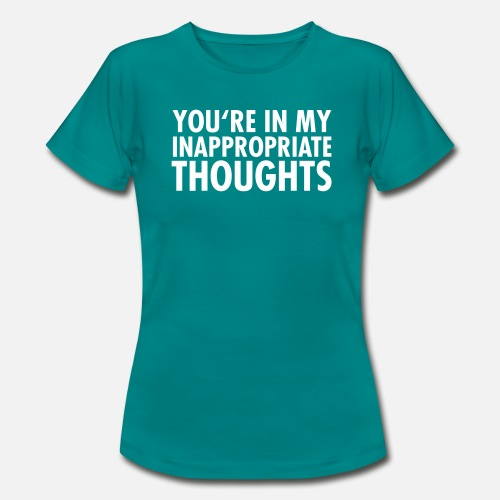 Youre In My Inappropriate Thoughts Vrouwen T Shirt Spreadshirt