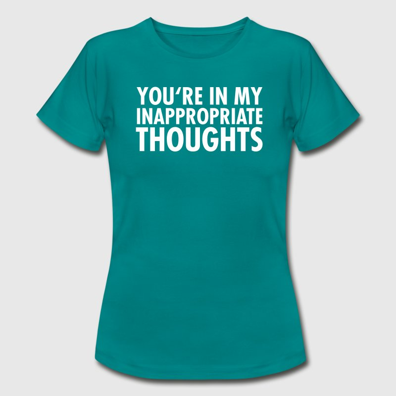 You're In My Inappropriate Thoughts - Women's T-Shirt