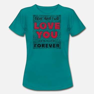 I Love You Dad Dear Dad I Will Love You - Women's T-Shirt
