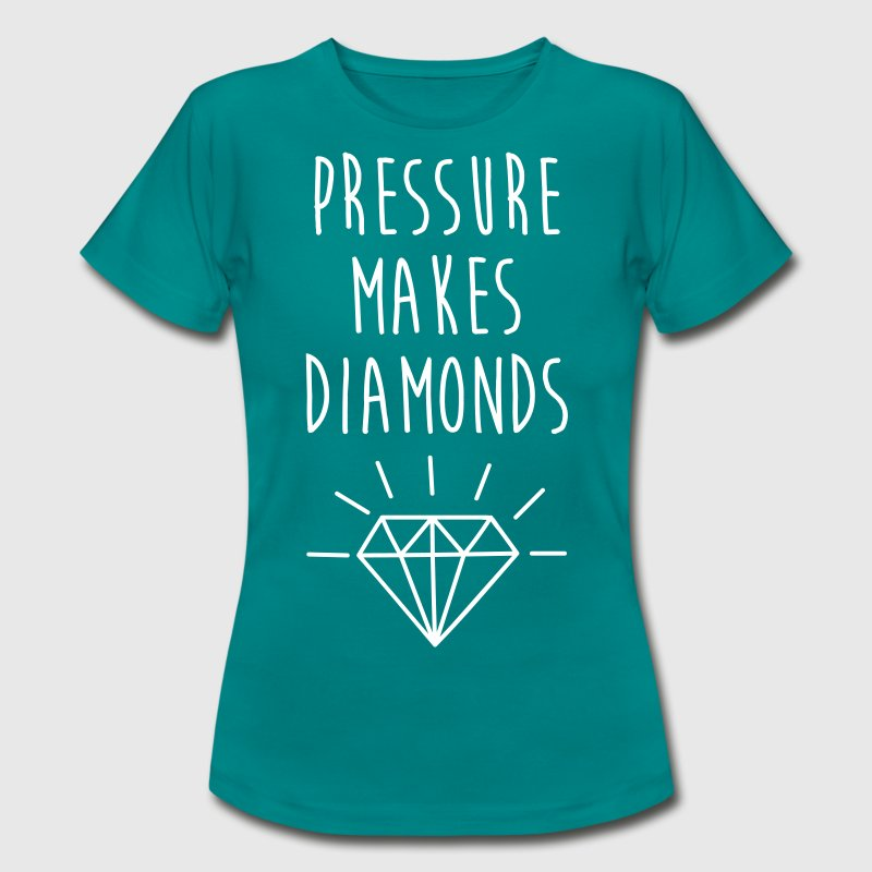 Pressure Makes Diamonds Quote - T-shirt Femme