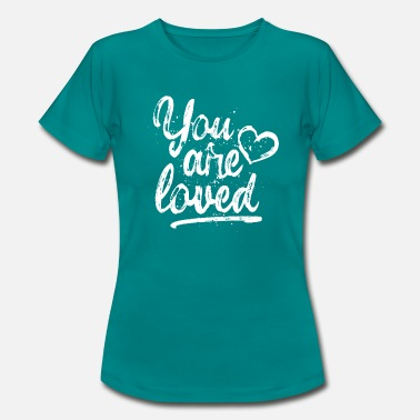 Loved You are loved mit Herz - weiß - Frauen T-Shirt