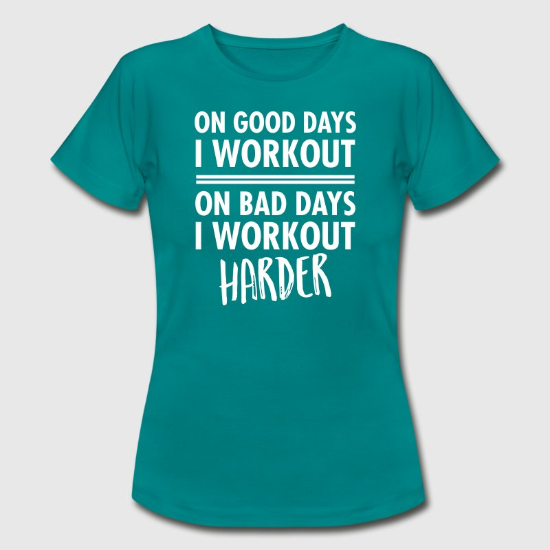 On Bad Days I Workout Harder... - Camiseta mujer