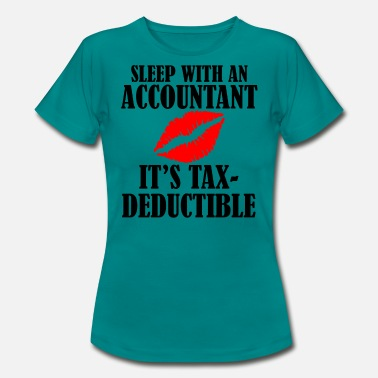 Taxe Man Sleep with an Accountant it's tax deductible - Women's T-Shirt