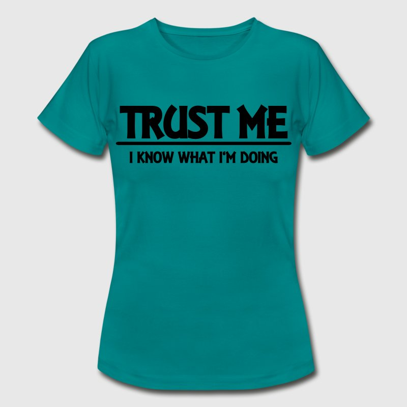 Trust me - I know what I'm doing - T-shirt dam