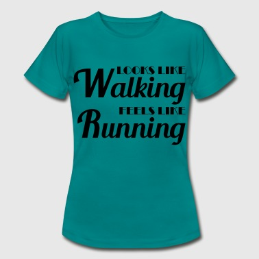 Looks like walking, feels like running - Women's T-Shirt