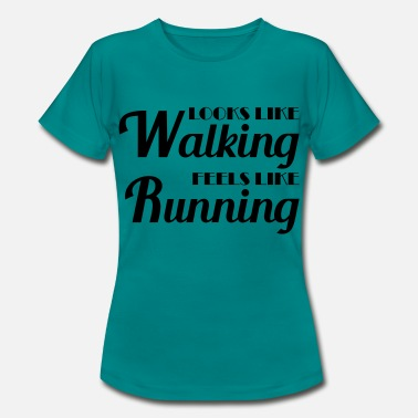 Looks Like Walking Looks like walking, feels like running - Women's T-Shirt
