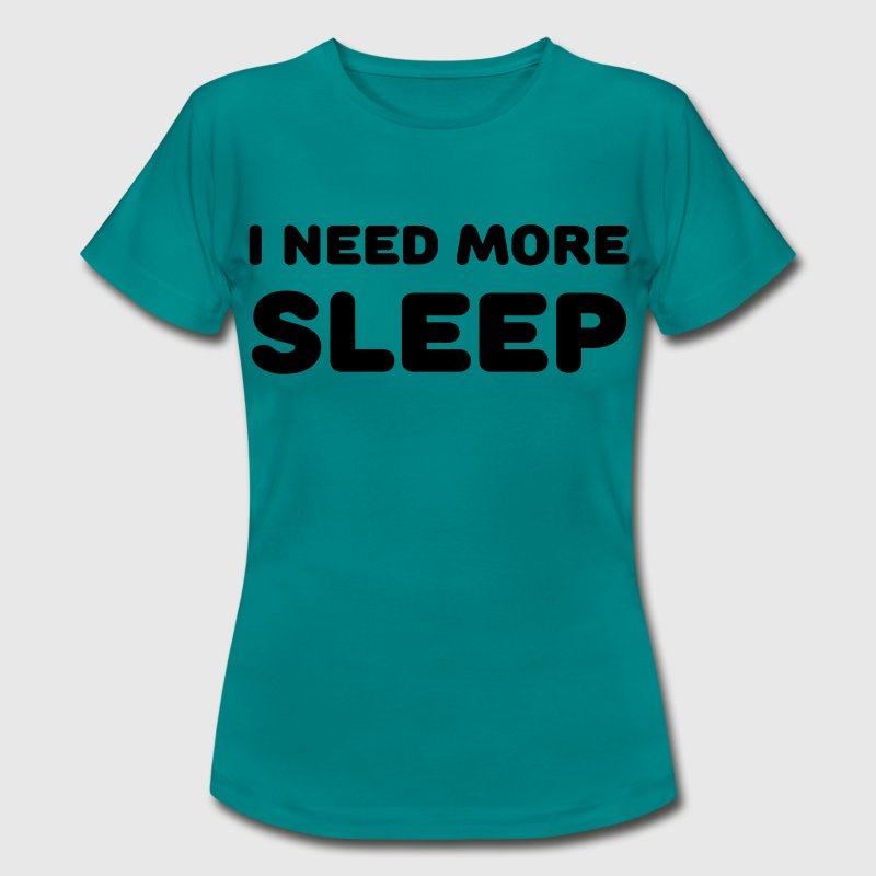 I need more sleep - Frauen T-Shirt