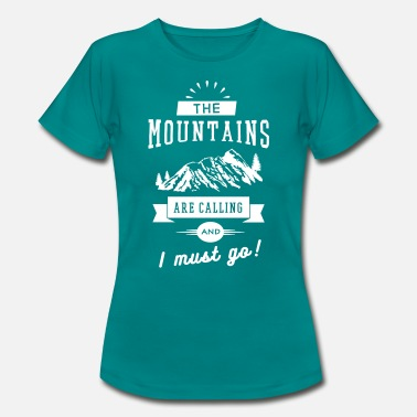 Hiking Funny The Mountains Are Calling And I Must Go - Women's T-Shirt