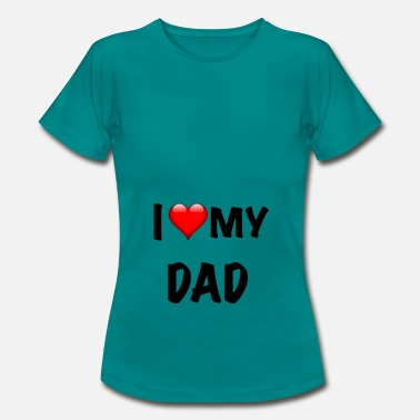 I Love Dad I LOVE MY DAD - Women's T-Shirt