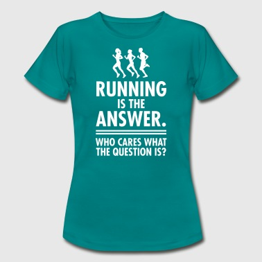 Running Is The Answer. Who Cares What The Question - Women's T-Shirt