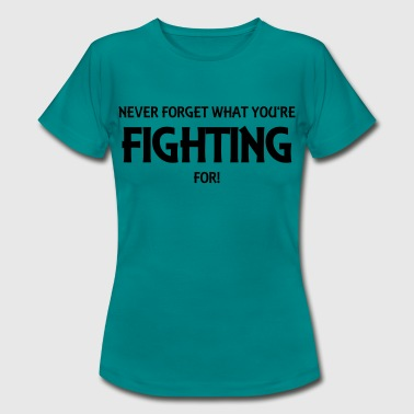 Never forget what you're fighting for! - Camiseta mujer