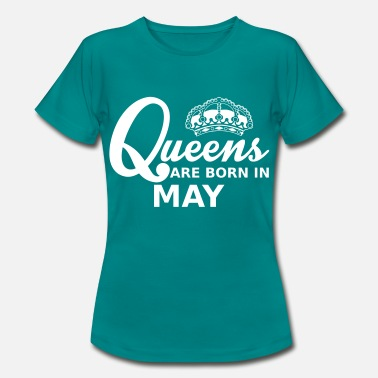 Born queens are born in may - Dame-T-shirt