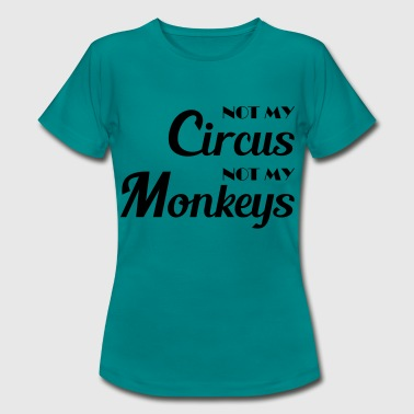 Circus Not my circus, not my monkeys! - Women's T-Shirt