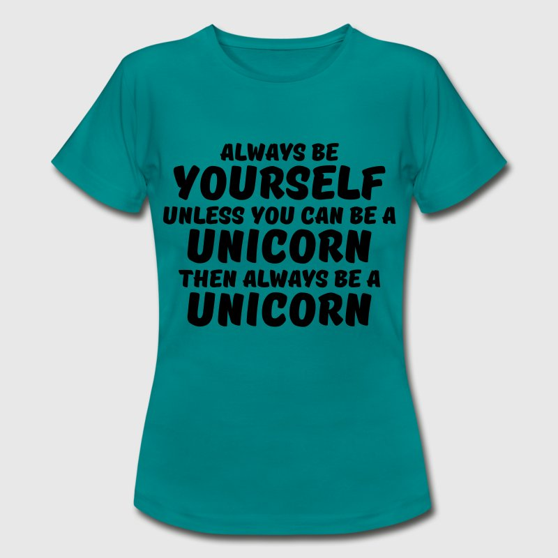 Always be yourself unless you can be a unicorn - Camiseta mujer