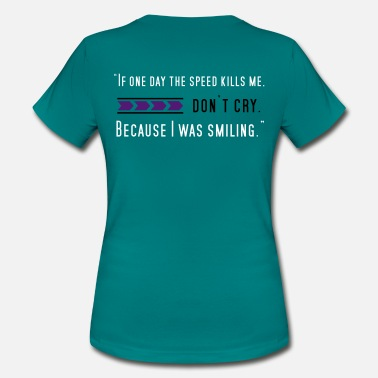 Speed If one day speed kills me - Frauen T-Shirt