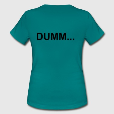 Stupidity Stupid - Women's T-Shirt