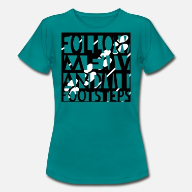 Follow Me Follow Me, Footsteps, - Frauen T-Shirt