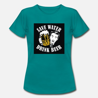 Save Water, Drink Beer - Women's T-Shirt