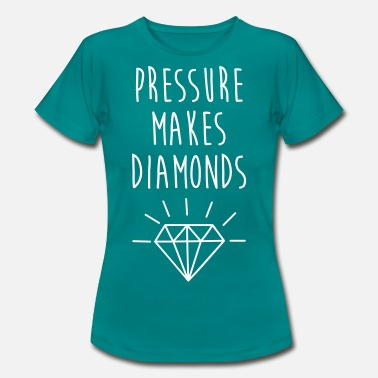 Pressure Makes Diamonds Quote - Women's T-Shirt