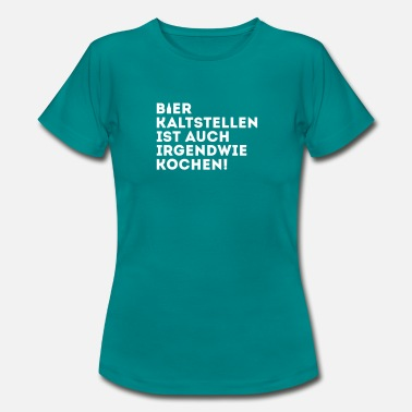 bier kaltstellen ist auch irgendwie kochen frauen t shirt. Black Bedroom Furniture Sets. Home Design Ideas