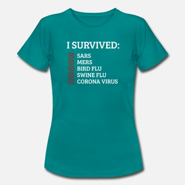 Bird Flu I survived Corona Virus, Sars, Mers, Flu - Women's T-Shirt